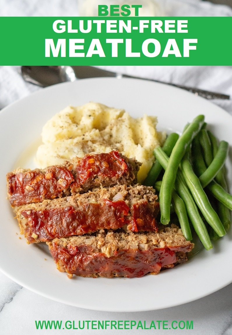 pinterest image of sliced meatloaf on a white plate with mashed potatoes and green beans with the words best gluten free meatloaf on top